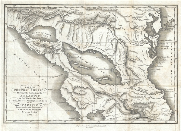 Part of Central America Showing the Route from the Atlantic by the Rio de San juan the Lakes of Nicaragua and Leon to the Pacific Drawn under the direction of Orlando W. Roberts by John Irving 1825.