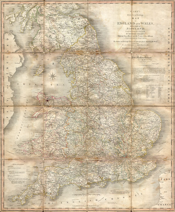 Cary's Reduction of his Large Map of England and Wales, with part of Scotland; Comprehending the whole of the Turnpike Roads, With the Great Rivers and the Course of the different Navigable Canals: also The Market and Borough Town, and principal places adjoining the Road. To which is added, the Actual distance from one Market Town to another, with The exact admeasurement prefixed to each from the Metropolis. Published by Order of, and Dedicated with Permission to The Right Honorable the Post Masters General, by their Lordships, much Obliged & Obedient Servant, John Cary.