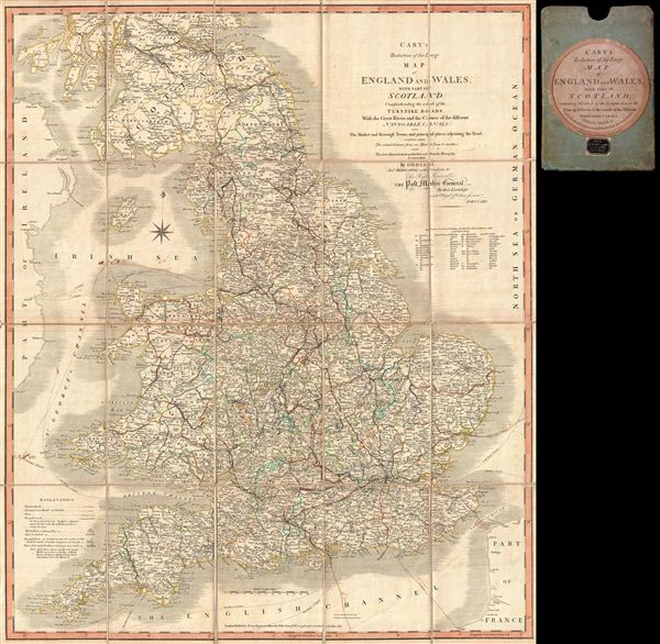 Cary�s Reduction of his Large Map of England and Wales, with part of Scotland; Comprehending the whole of the Turnpike Roads, With the Great Rivers and the Course of the different Navigable Canals: also The Market and Borough Town, and principal places adjoining the Road. To which is added, the Actual distance from one Market Town to another, with The exact admeasurement prefixed to each from the Metropolis. Published by Order of, and Dedicated with Permission to The Right Honorable the Post Masters General, by their Lordships, much Obliged & Obedient Servant, John Cary.
