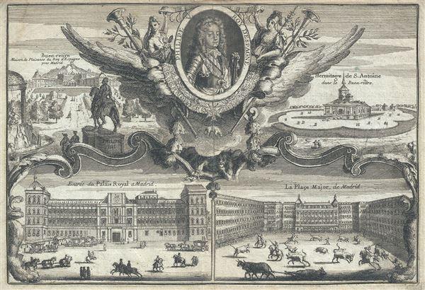 Philipe V. Roy d'Espagne.  Buen-retiro.  Hermitage de S. Antoine.  Entree du Palais Royal a Madrid.  La Place Major, de Madrid.