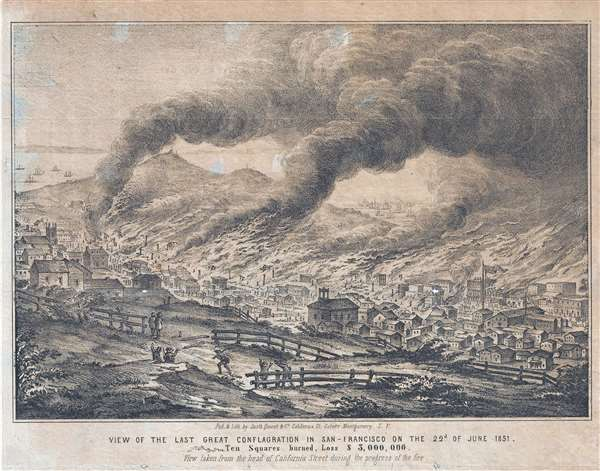 View of the last great Conflagration in San Francisco on the 22nd of June 1851. Ten Squares burned, Loss $3,000,000. View from the head of California Street during the progress of the fire. - Main View
